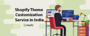 Shopify Theme Customization Service in India